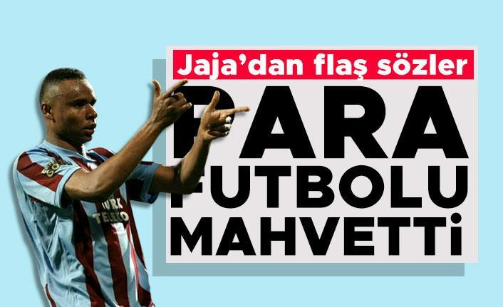 Jaja'dan flaş sözler: Para futbolu mahvetti