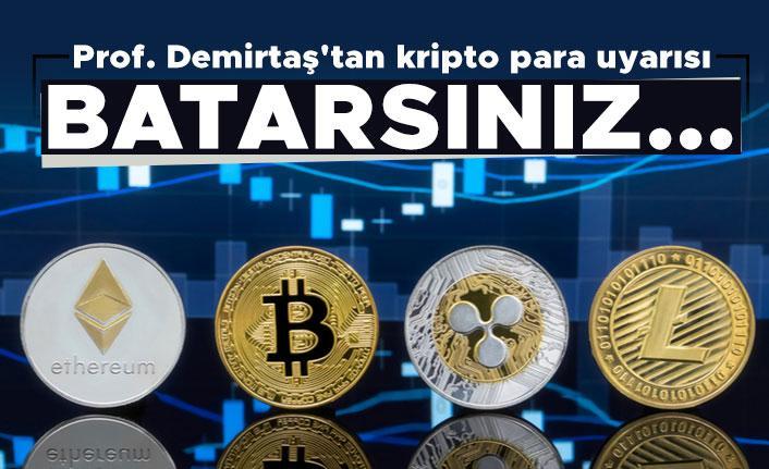 Prof. Demirtaş'tan kripto para uyarısı: Batarsınız...