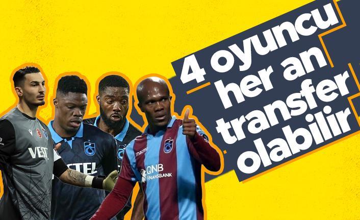 Trabzonspor'un, 4 oyuncusu her an transfer olabilir