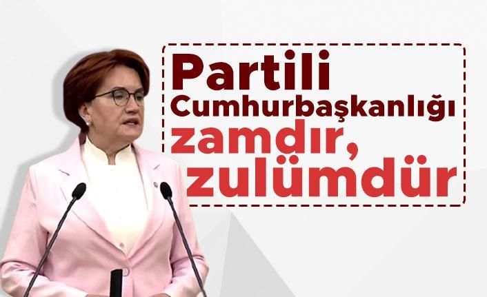 Meral Akşener: Partili Cumhurbaşkanlığı zamdır, zulümdür