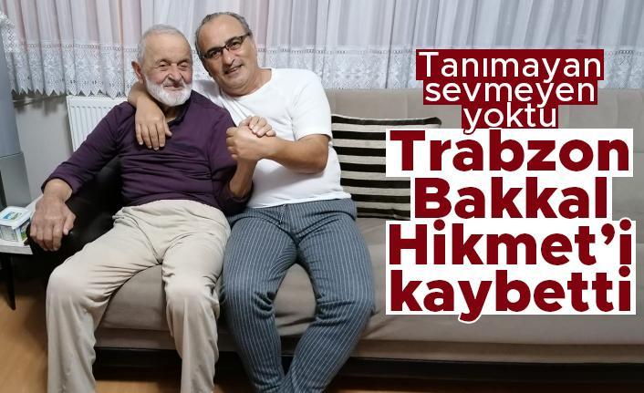 Trabzon Bakkal Hikmet'i kaybetti