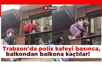 Trabzon'da polis kafeyi basınca, balkondan balkona kaçtılar!